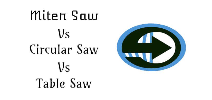 Miter Saw Vs Circular Saw Vs Table Saw